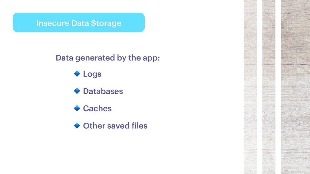 Insecure Data Storage Data generated by the app...