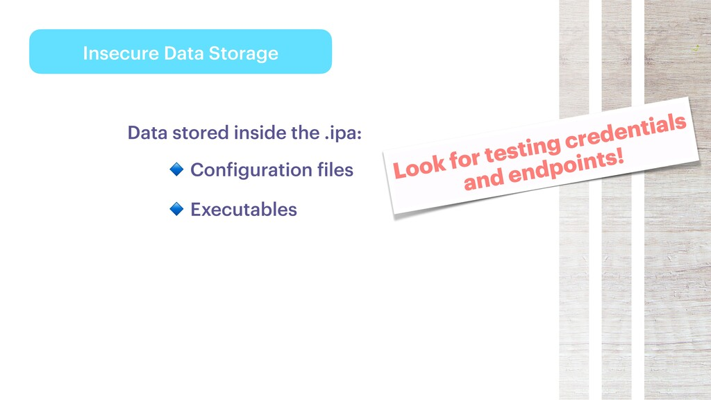 Insecure Data Storage Data stored inside the .i...