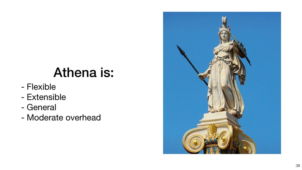 Athena is: - Flexible  - Extensible  - General ...