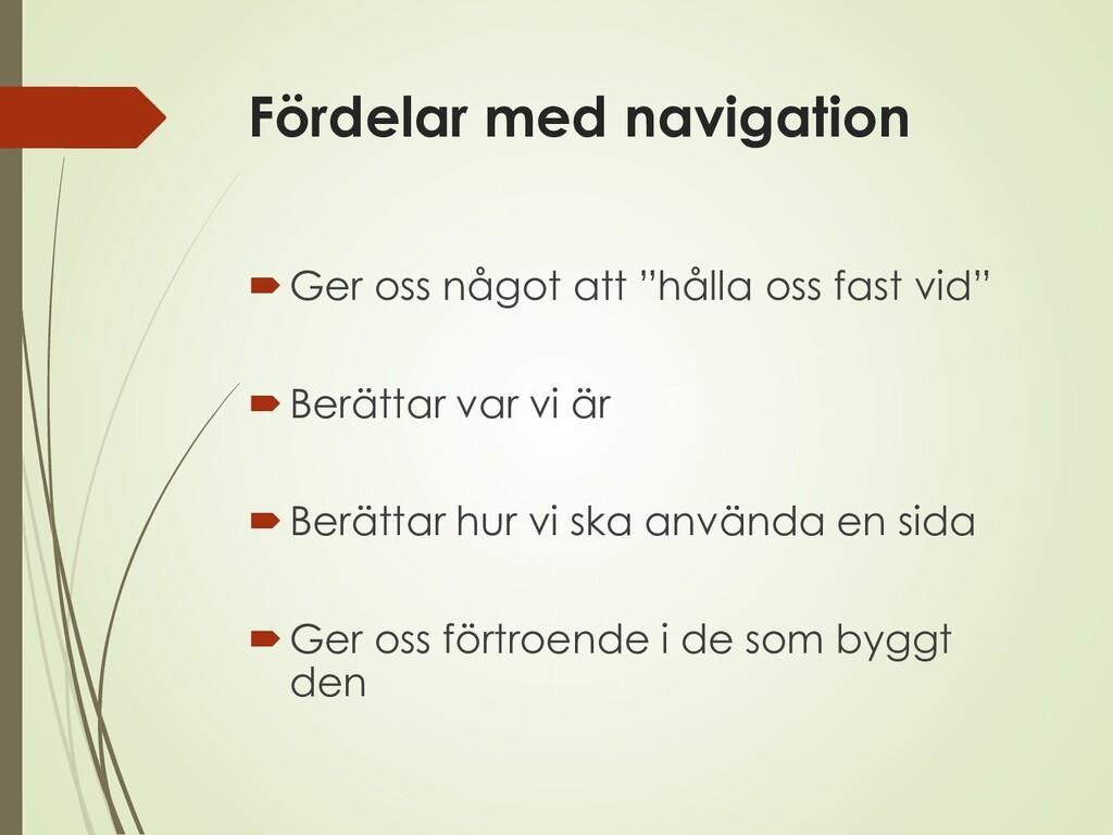 """Fördelar med navigation Ger oss något att """"hål..."""