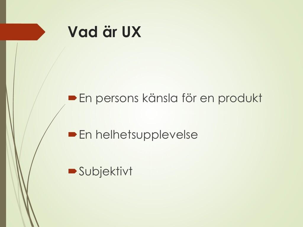 Vad är UX En persons känsla för en produkt En...