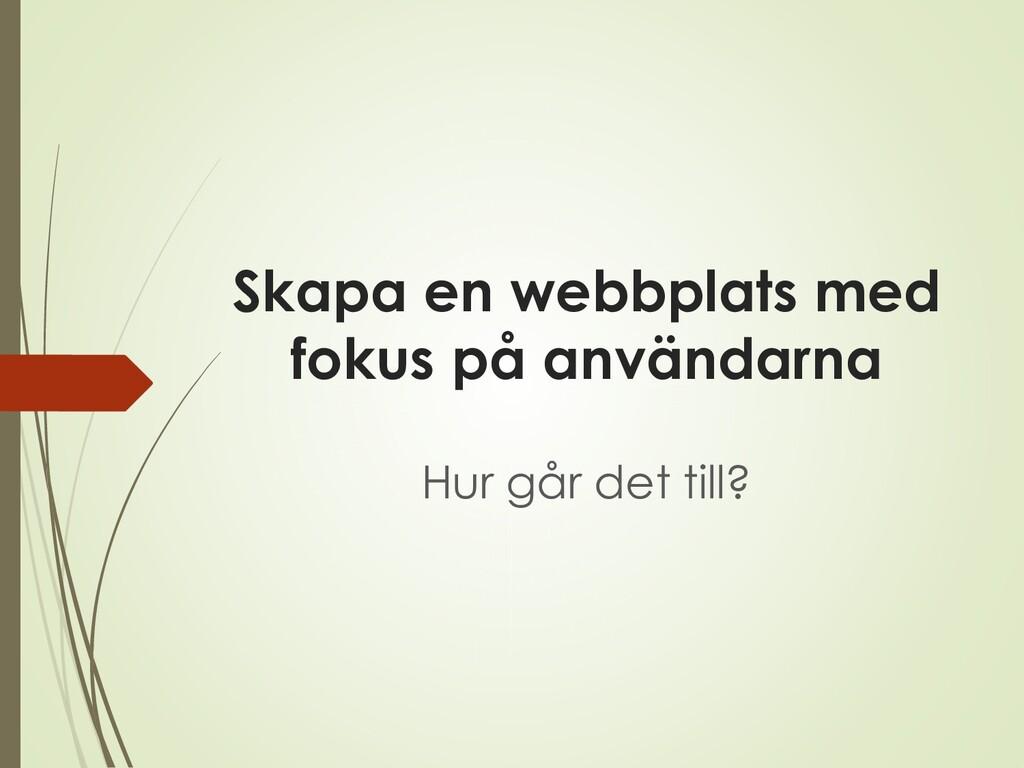 Skapa en webbplats med fokus på användarna Hur ...