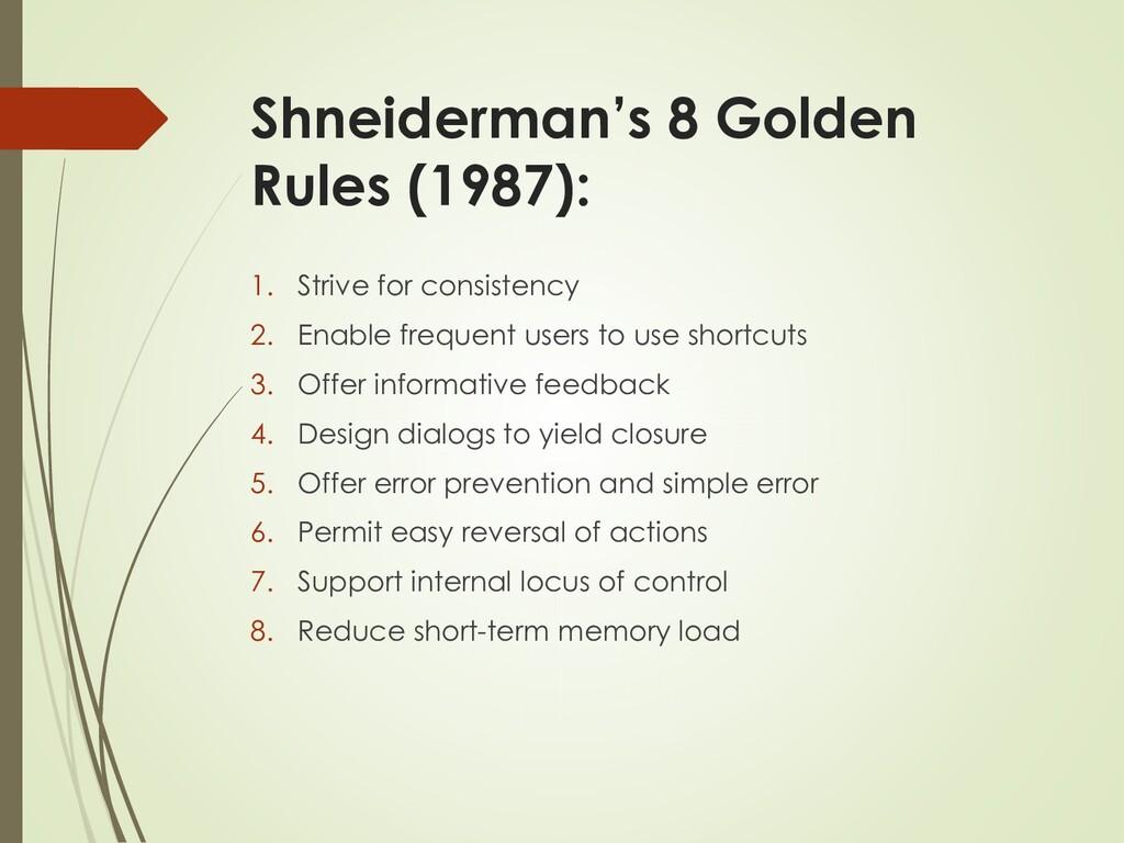 Shneiderman's 8 Golden Rules (1987): 1. Strive ...