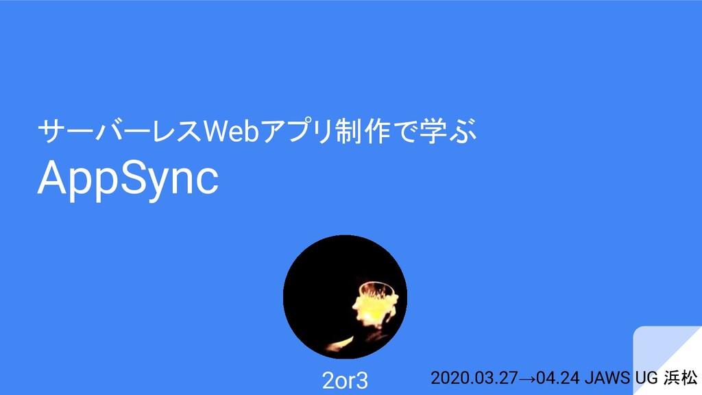 サーバーレスWebアプリ制作で学ぶ AppSync 2020.03.27→04.24 JAWS...