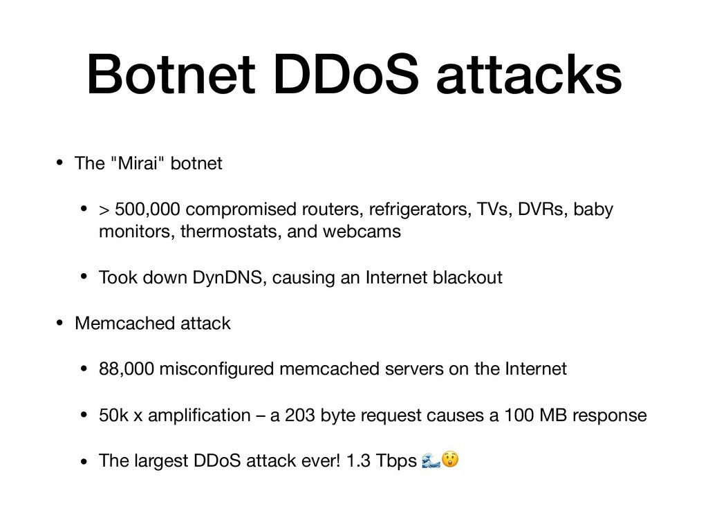 "• The ""Mirai"" botnet  • > 500,000 compromised r..."