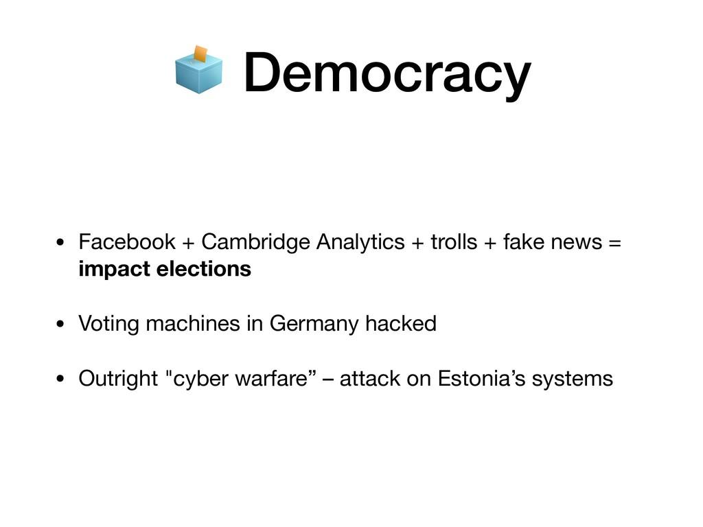 • Facebook + Cambridge Analytics + trolls + fak...