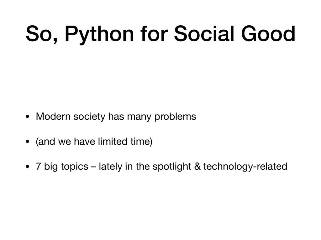 So, Python for Social Good • Modern society has...