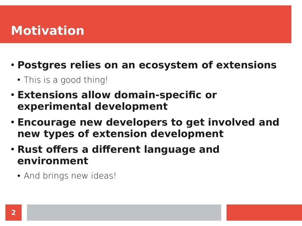 2 Motivation ● Postgres relies on an ecosystem ...