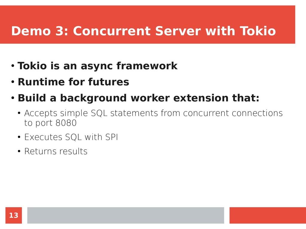 13 Demo 3: Concurrent Server with Tokio ● Tokio...