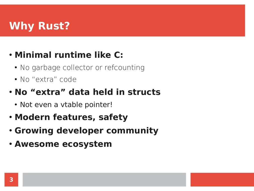 3 Why Rust? ● Minimal runtime like C: ● No garb...