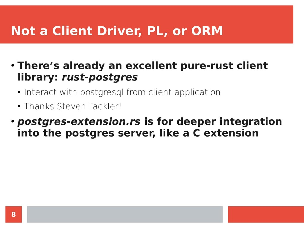 8 Not a Client Driver, PL, or ORM ● There's alr...