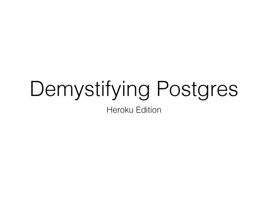 Demystifying Postgres Heroku Edition