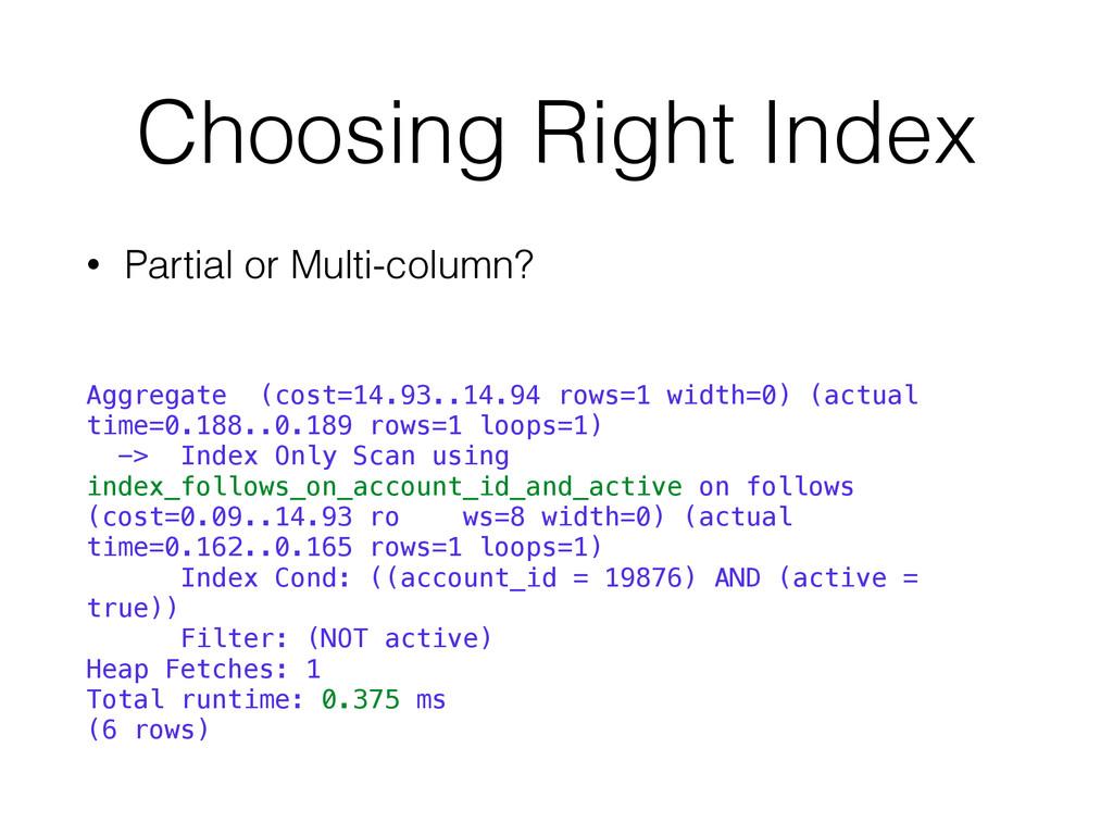 Choosing Right Index • Partial or Multi-column?...