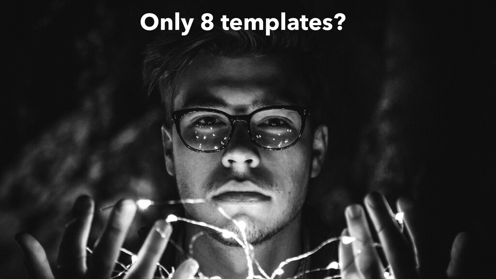 Only 8 templates?