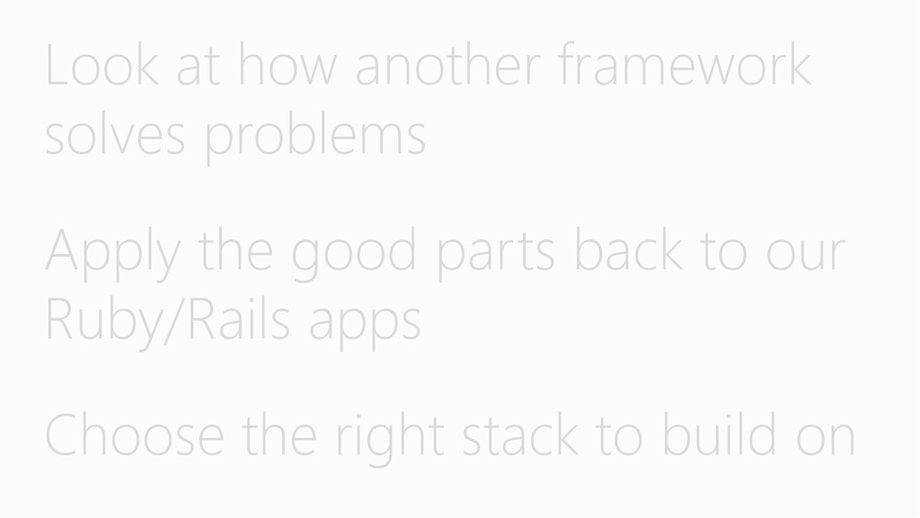 Look at how another framework solves problems ...