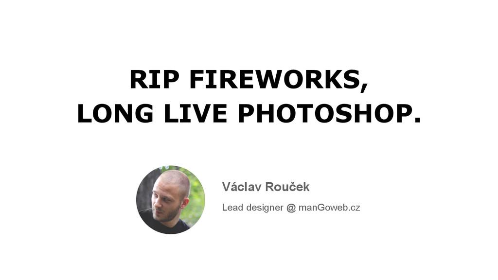 Václav Rouček Lead designer @ manGoweb.cz RIP F...