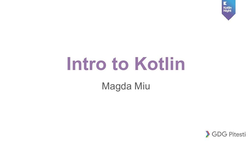 Intro to Kotlin Magda Miu