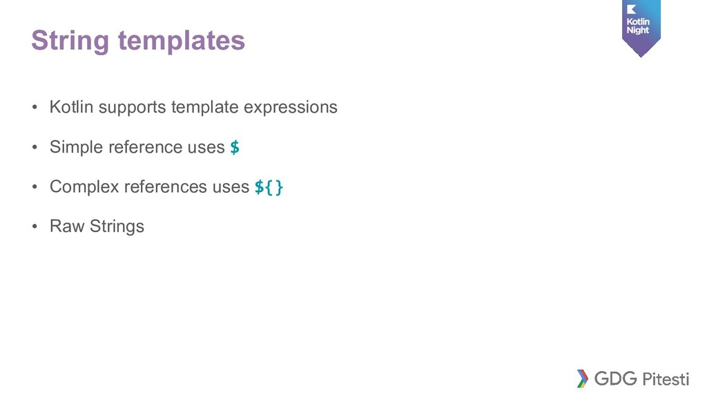 String templates • Kotlin supports template exp...