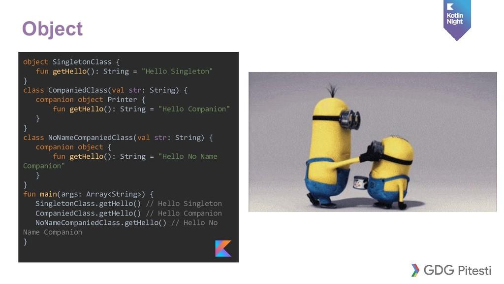 object SingletonClass { fun getHello(): String ...