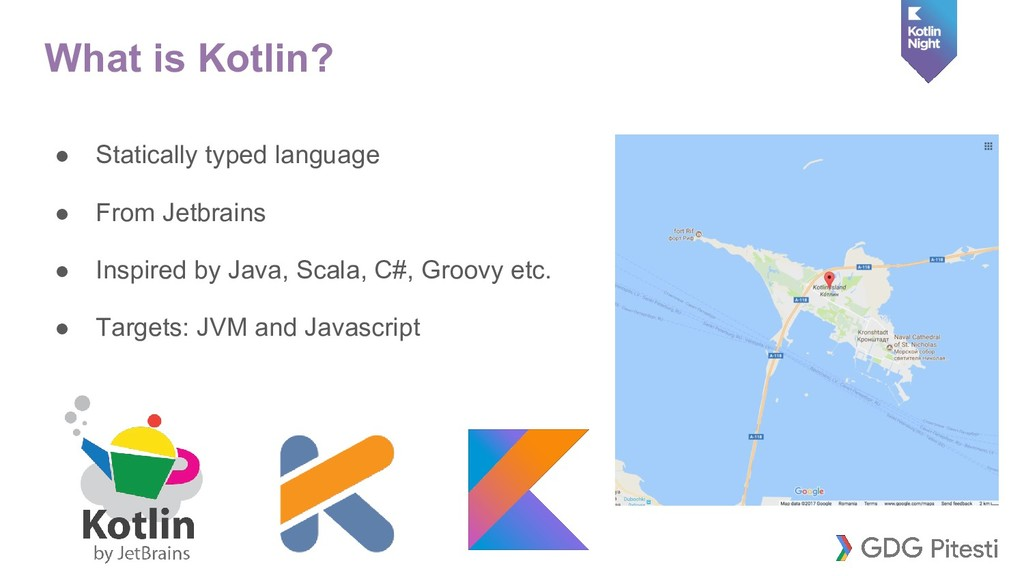 What is Kotlin? ● Statically typed language ● F...