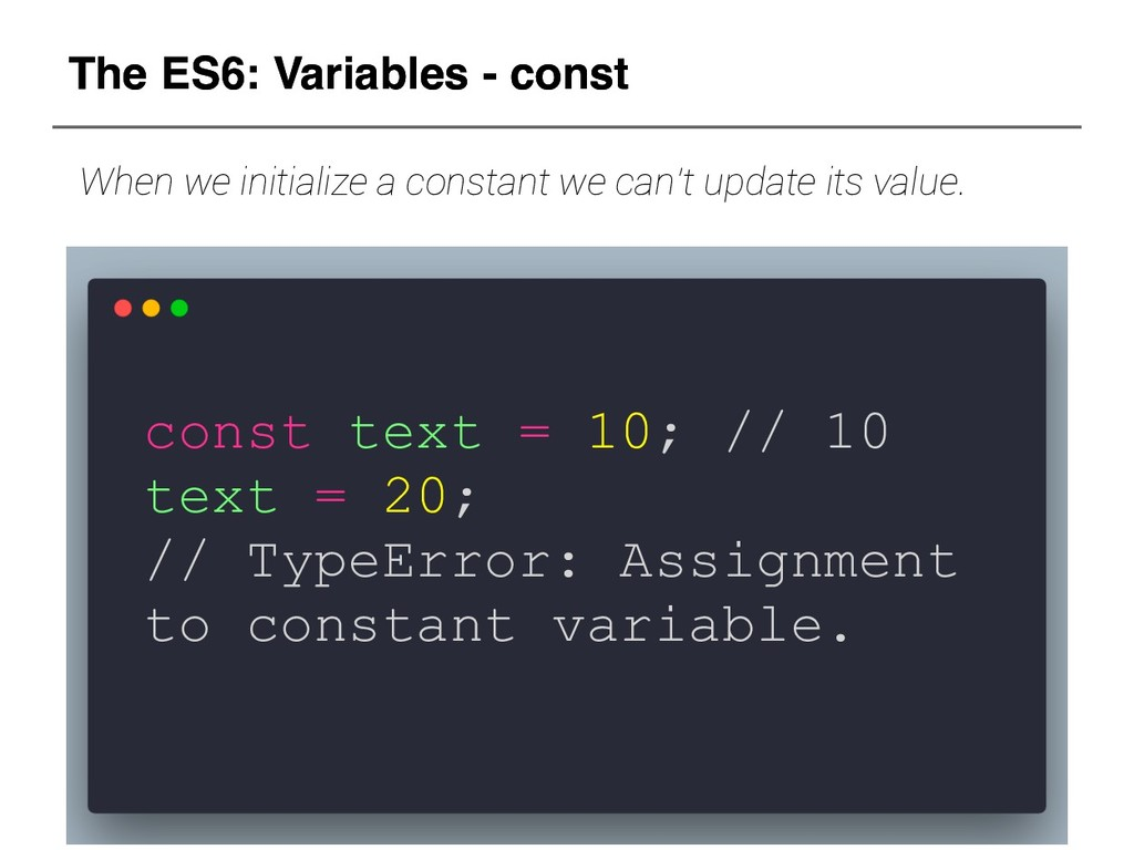 The ES6: Variables - const const text = 10; // ...