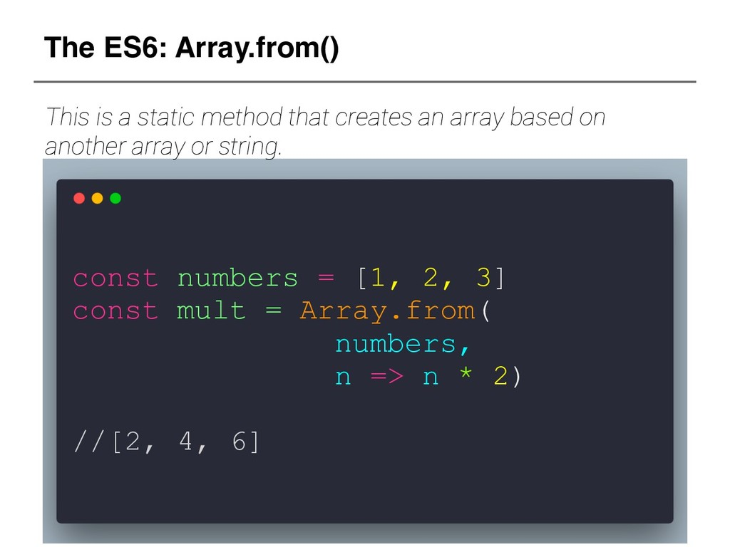 const numbers = [1, 2, 3] const mult = Array.fr...