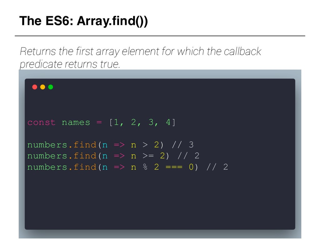 The ES6: Array.find()) const names = [1, 2, 3, ...