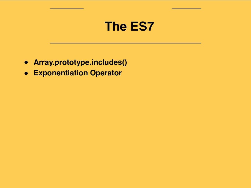 The ES9 The ES7 ● Array.prototype.includes() ● ...