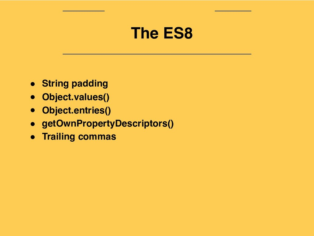 The ES9 The ES8 ● String padding ● Object.value...