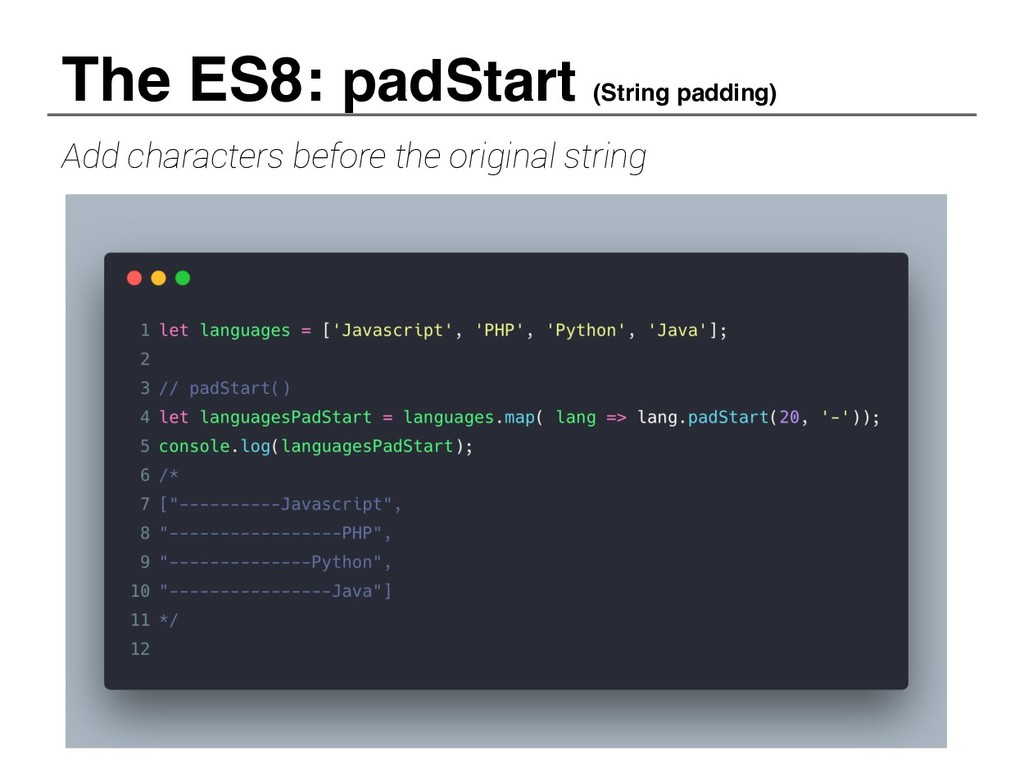 The ES8: padStart (String padding) Add characte...