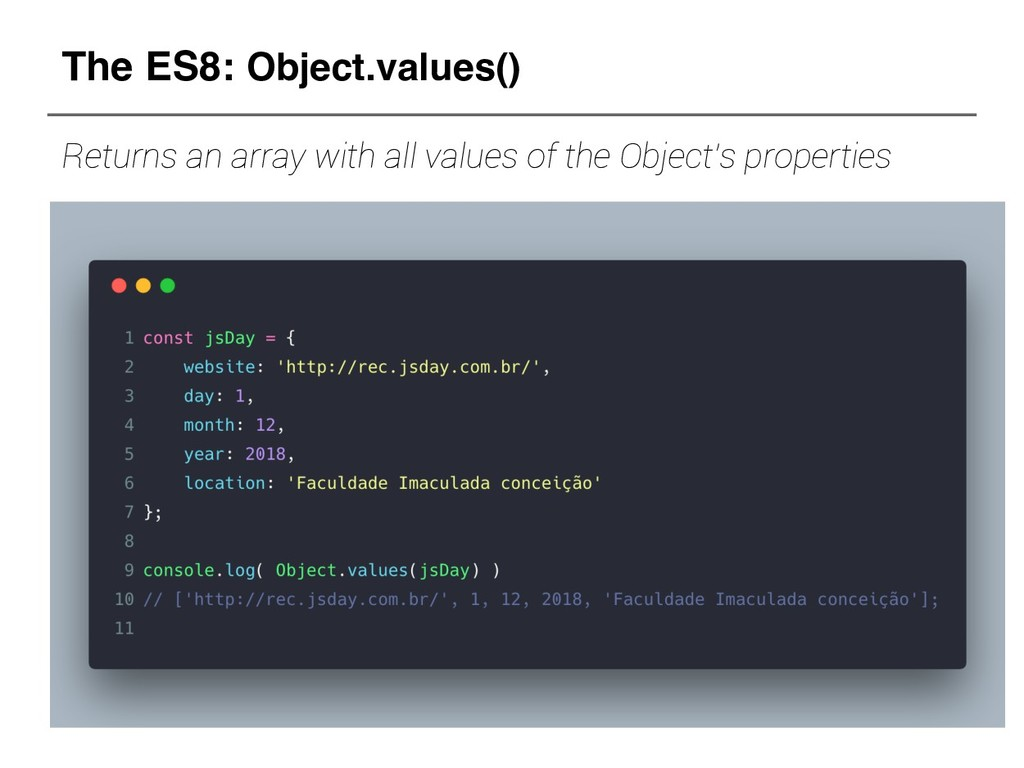 The ES8: Object.values() Returns an array with ...
