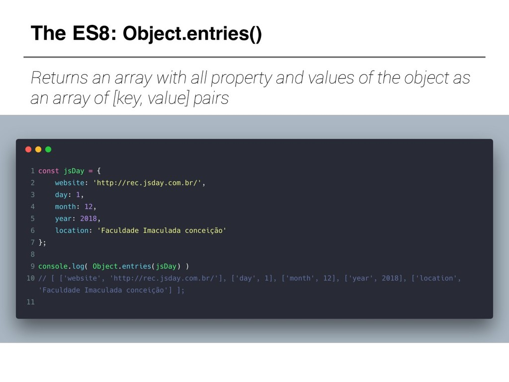 The ES8: Object.entries() Returns an array with...