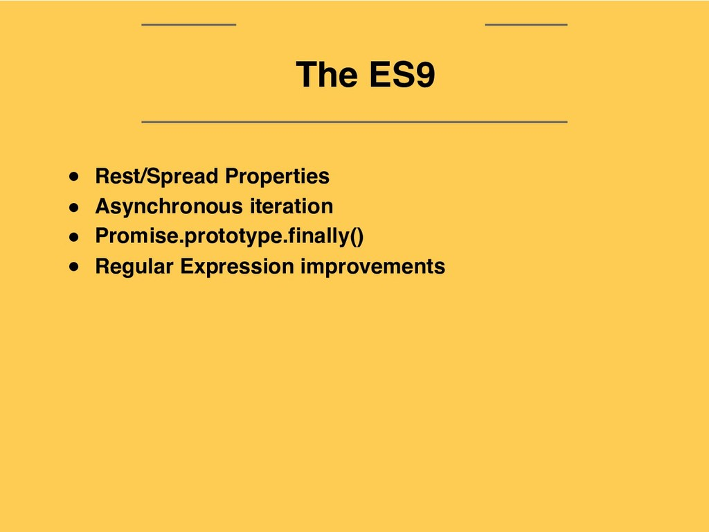 The ES9 The ES9 ● Rest/Spread Properties ● Asyn...