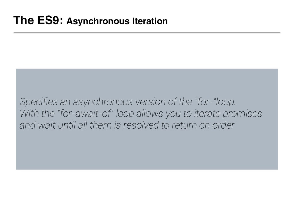 The ES9: Asynchronous Iteration Specifies an as...