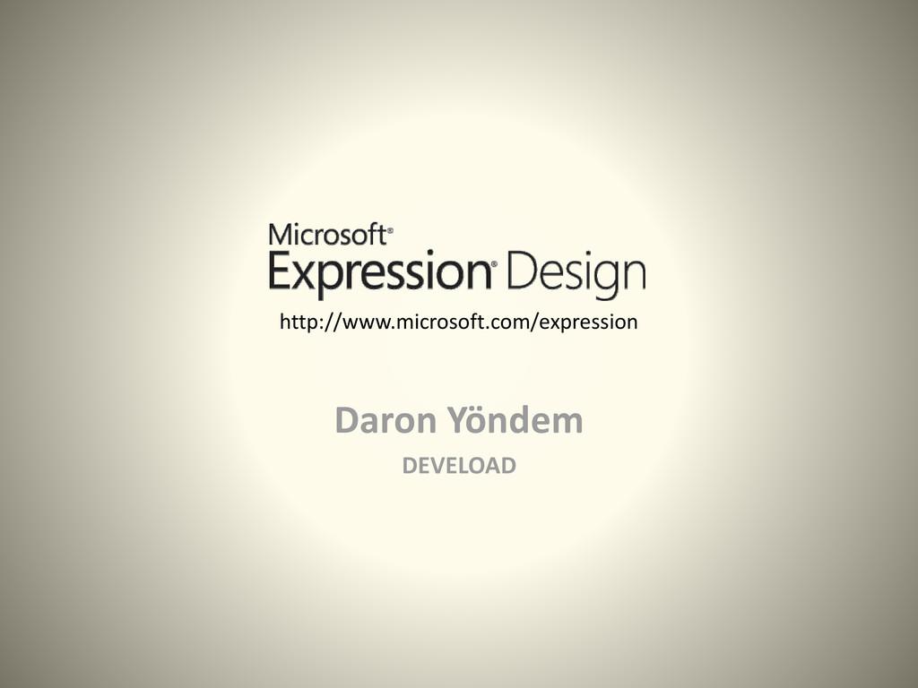 http://www.microsoft.com/expression Daron Yönde...