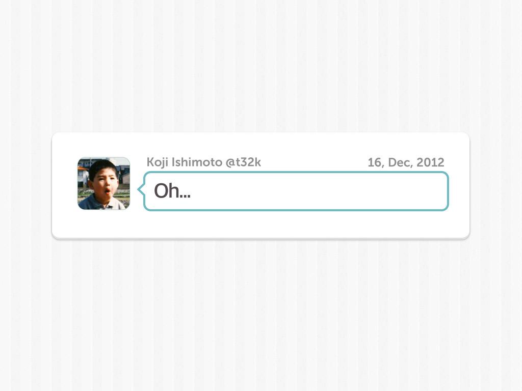 0I Koji Ishimoto @t32k 16, Dec, 2012