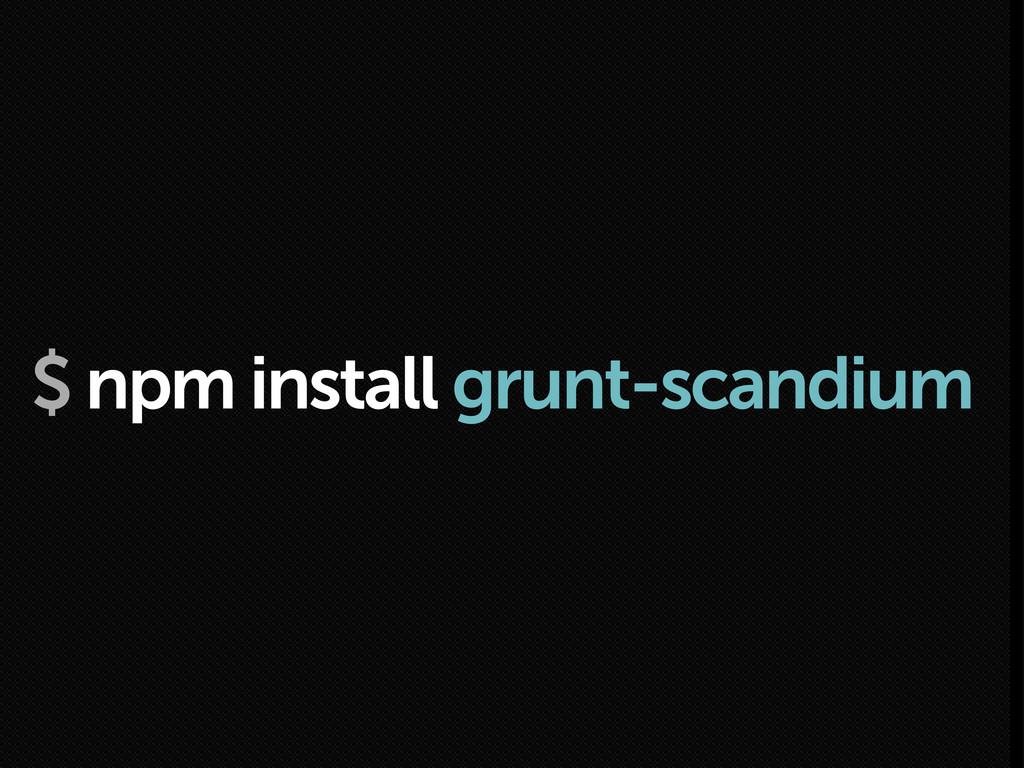$ npm install grunt-scandium