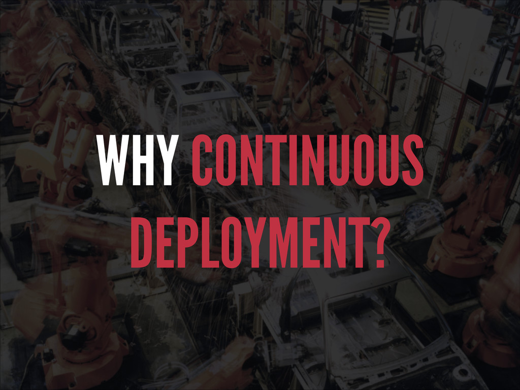 WHY CONTINUOUS DEPLOYMENT?