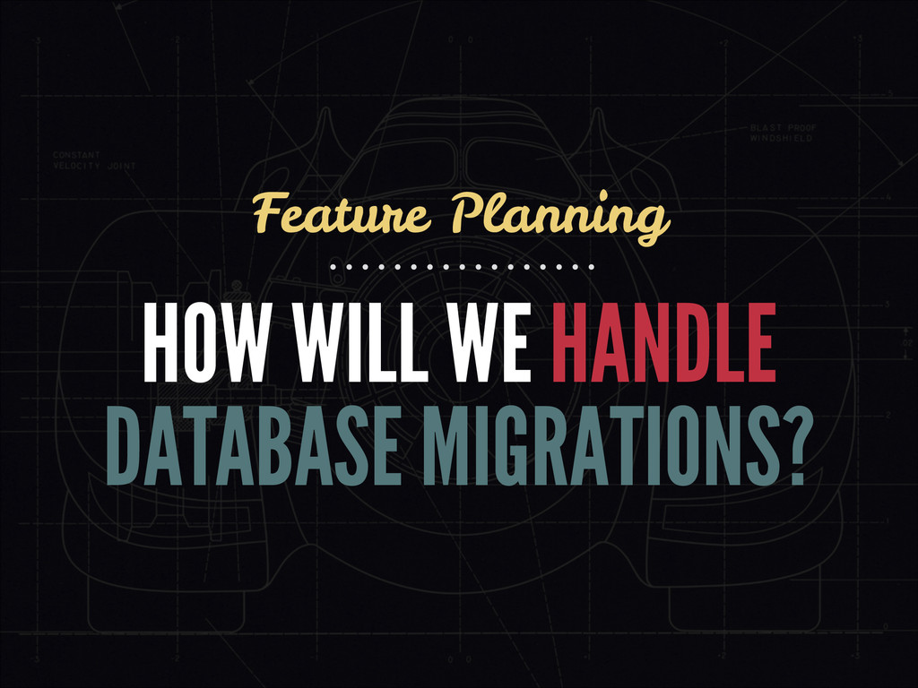HOW WILL WE HANDLE DATABASE MIGRATIONS? Feature...