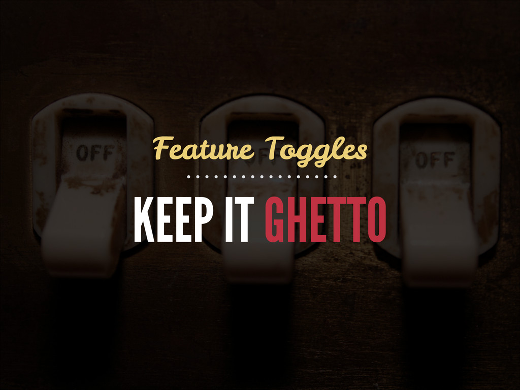 KEEP IT GHETTO Feature Toggles