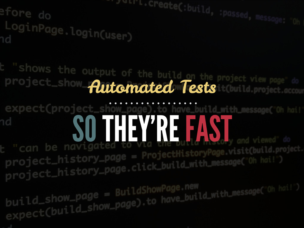 SO THEY'RE FAST Automated Tests