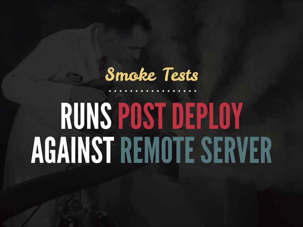 RUNS POST DEPLOY AGAINST REMOTE SERVER Smoke Te...