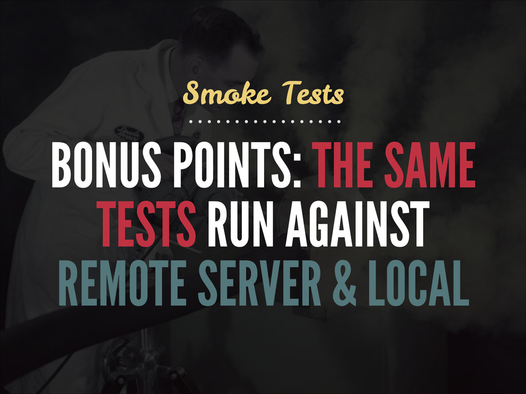 BONUS POINTS: THE SAME TESTS RUN AGAINST REMOTE...