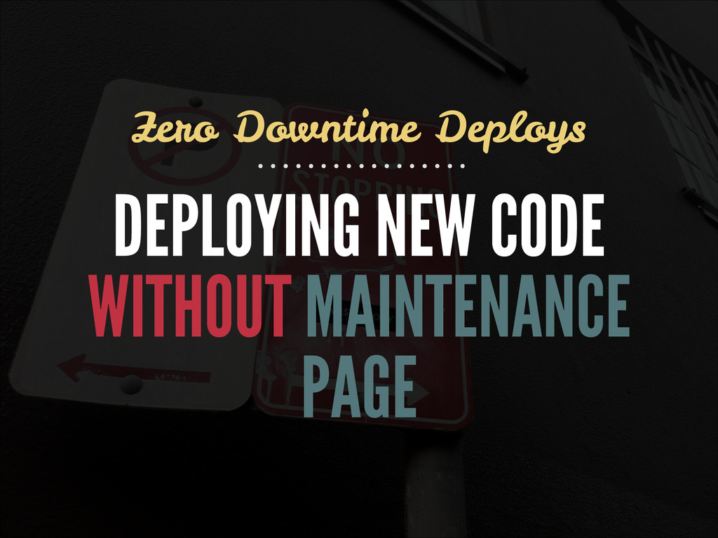 DEPLOYING NEW CODE WITHOUT MAINTENANCE PAGE Zer...