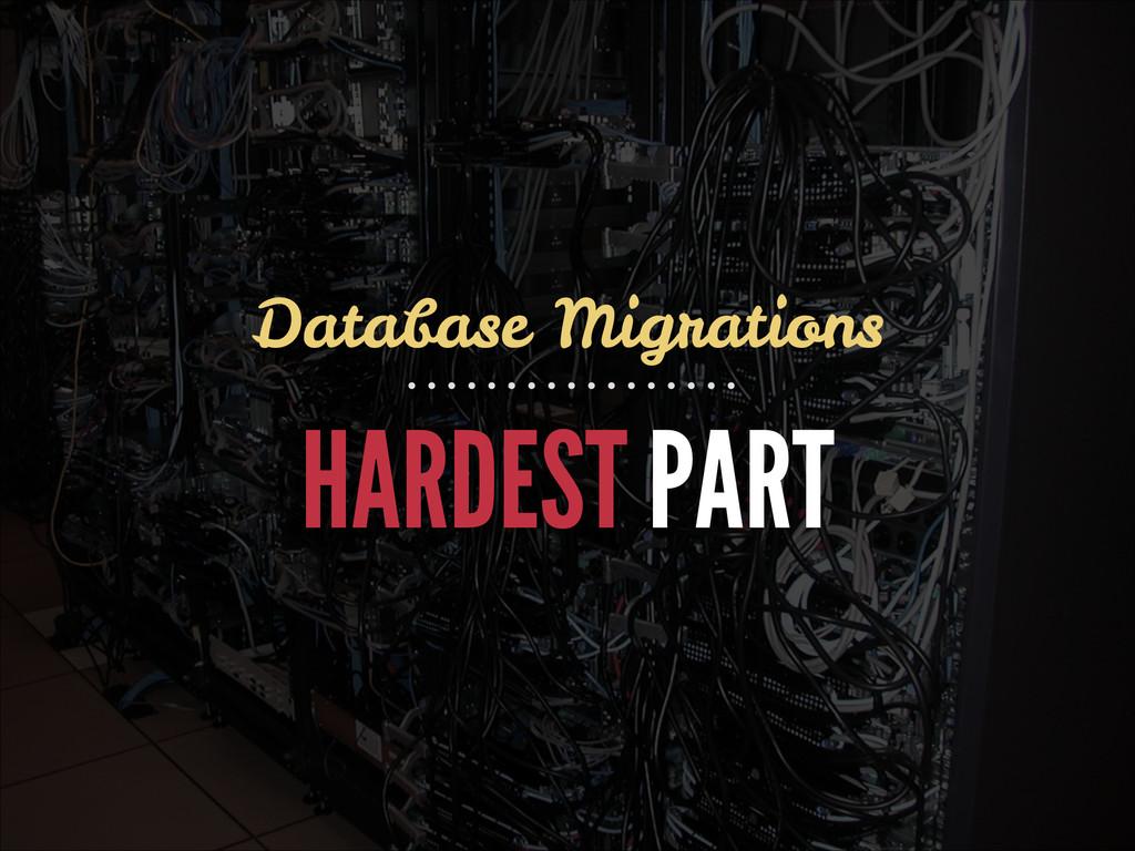 HARDEST PART Database Migrations