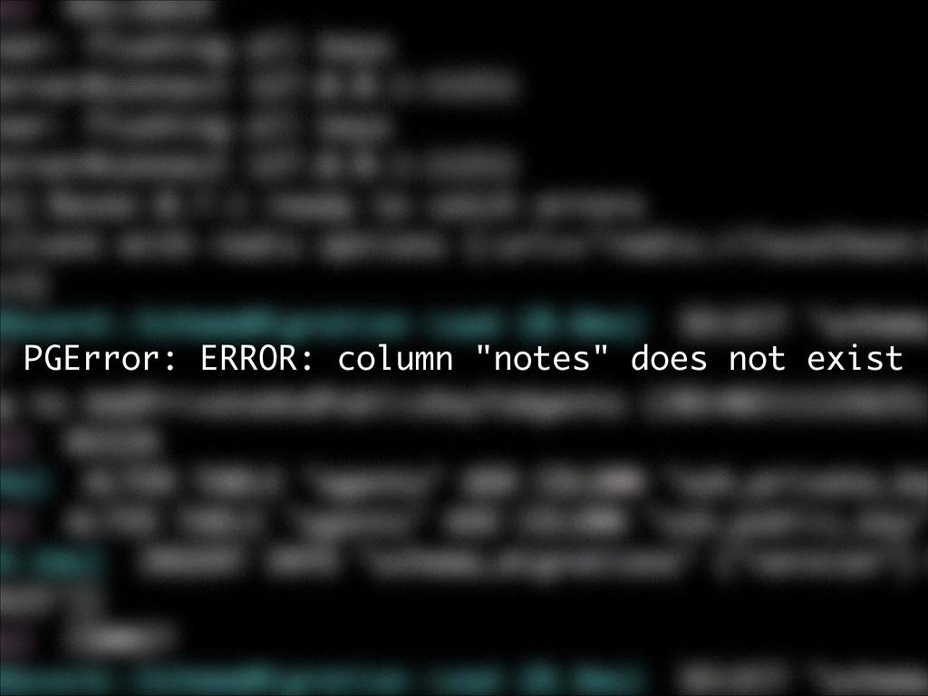 "PGError: ERROR: column ""notes"" does not exist"