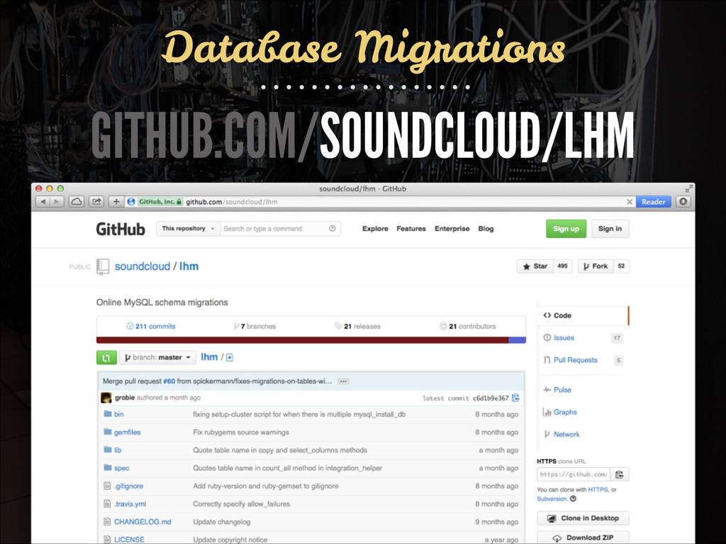Database Migrations GITHUB.COM/SOUNDCLOUD/LHM