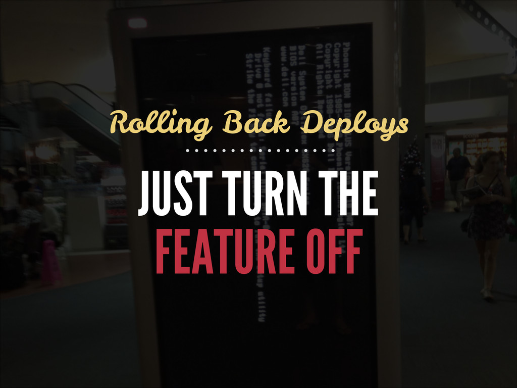 JUST TURN THE FEATURE OFF Rolling Back Deploys