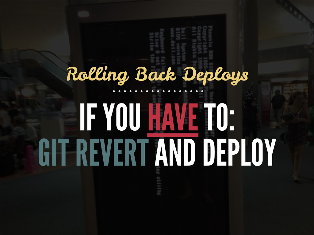 IF YOU HAVE TO: GIT REVERT AND DEPLOY Rolling B...
