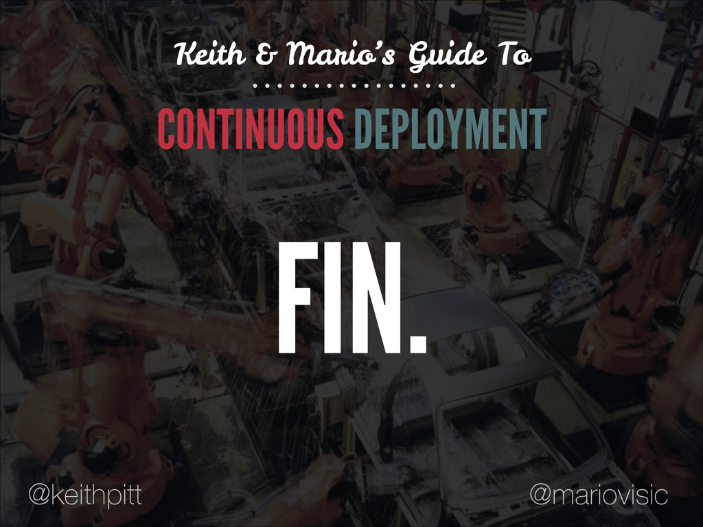 CONTINUOUS DEPLOYMENT Keith & Mario's Guide To ...